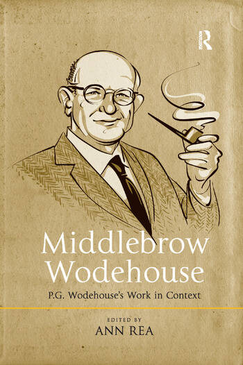 Middlebrow Wodehouse P.G. Wodehouse's Work in Context book cover