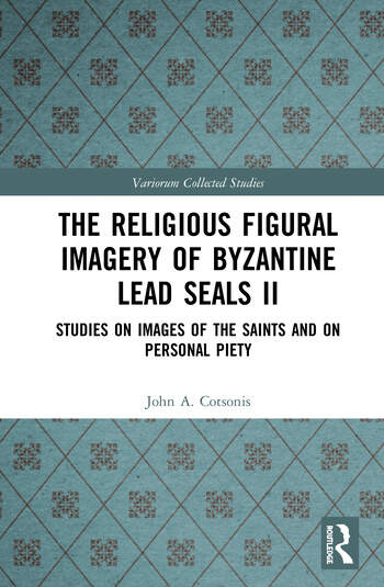 The Religious Figural Imagery of Byzantine Lead Seals II Studies on Images of the Saints and on Personal Piety book cover