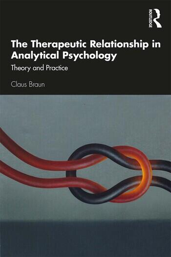 The Therapeutic Relationship in Analytical Psychology Theory and Practice book cover