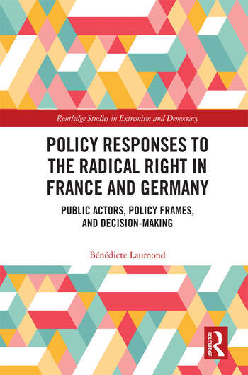 Policy Responses to the Radical Right in France and Germany Public Actors, Policy Frames, and Decision-Making book cover