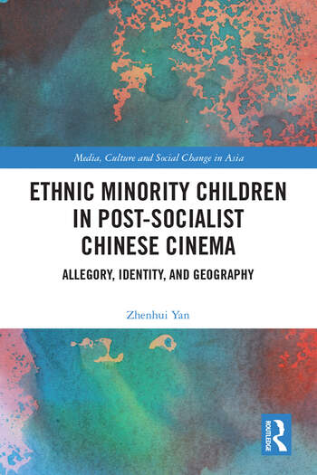 Ethnic Minority Children in Post-Socialist Chinese Cinema Allegory, Identity and Geography book cover