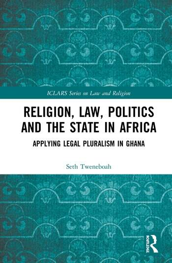 Religion, Law, Politics and the State in Africa Applying Legal Pluralism in Ghana book cover