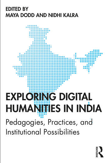 Exploring Digital Humanities in India Pedagogies, Practices, and Institutional Possibilities book cover