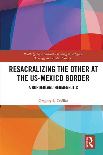 Resacralizing the Other at the US-Mexico Border A Borderland Hermeneutic book cover