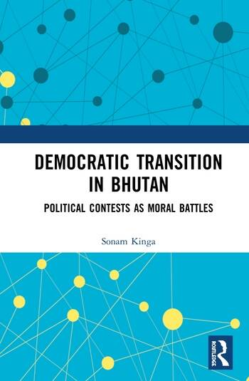 Democratic Transition in Bhutan Political Contests as Moral Battles book cover