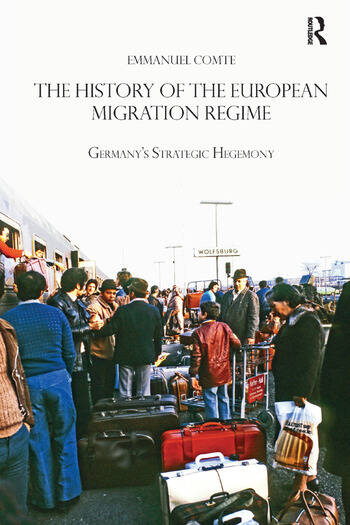 The History of the European Migration Regime Germany's Strategic Hegemony book cover