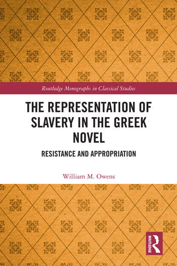 The Representation of Slavery in the Greek Novel Resistance and Appropriation book cover