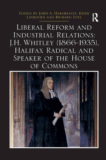Liberal Reform and Industrial Relations: J.H. Whitley (1866-1935), Halifax Radical and Speaker of the House of Commons book cover