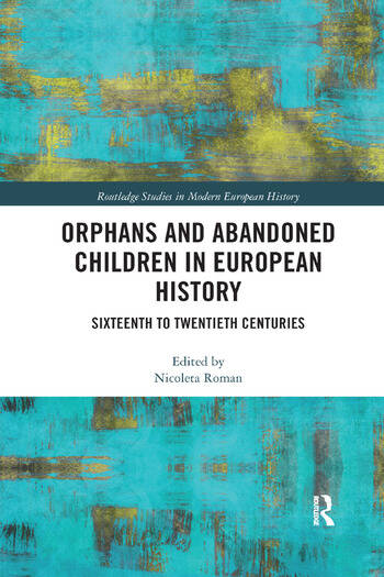 Orphans and Abandoned Children in European History Sixteenth to Twentieth Centuries book cover