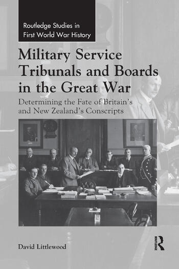 Military Service Tribunals and Boards in the Great War Determining the Fate of Britain's and New Zealand's Conscripts book cover