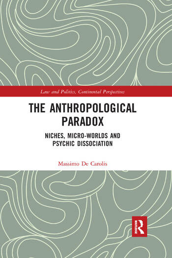 The Anthropological Paradox Niches, Micro-worlds and Psychic Dissociation book cover