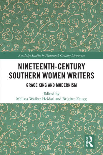 Nineteenth-Century Southern Women Writers Grace King and Modernism book cover