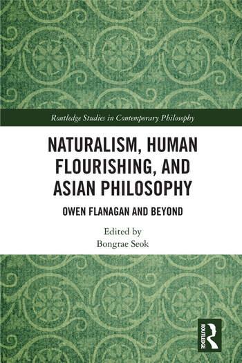 Naturalism, Human Flourishing, and Asian Philosophy Owen Flanagan and Beyond book cover