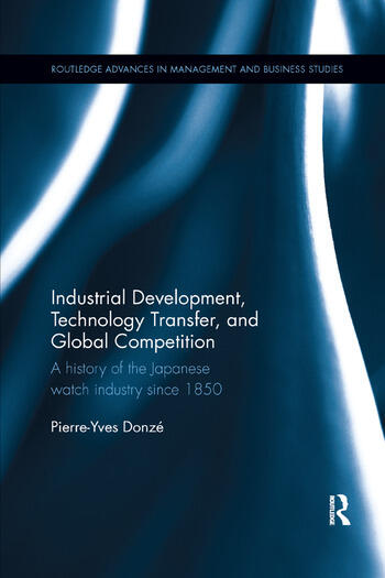 Industrial Development, Technology Transfer, and Global Competition A history of the Japanese watch industry since 1850 book cover