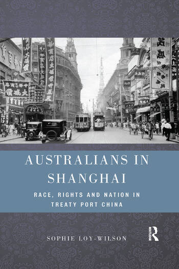 Australians in Shanghai Race, Rights and Nation in Treaty Port China book cover