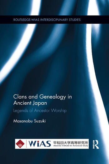Clans and Genealogy in Ancient Japan Legends of Ancestor Worship book cover