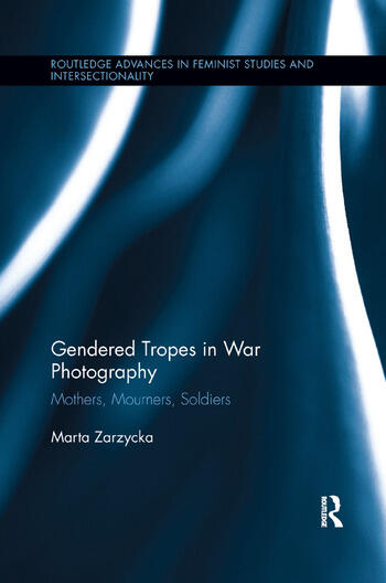 Gendered Tropes in War Photography Mothers, Mourners, Soldiers book cover