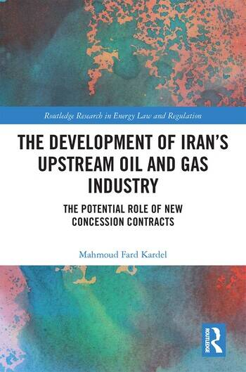 The Development of Iran's Upstream Oil and Gas Industry The Potential Role of New Concession Contracts book cover