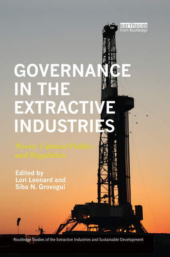 Governance in the Extractive Industries Power, Cultural Politics and Regulation book cover