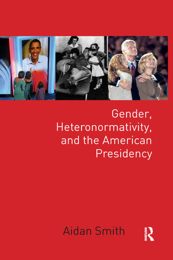 Gender, Heteronormativity, and the American Presidency book cover