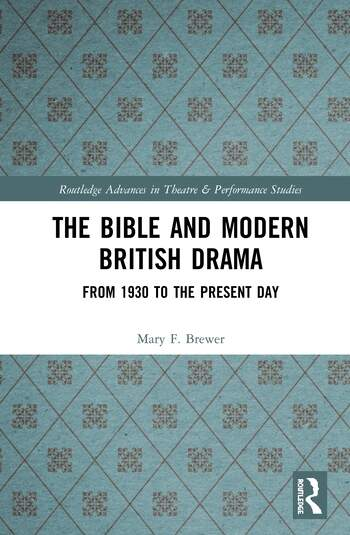 The Bible and Modern British Drama From 1930 to the Present-Day book cover