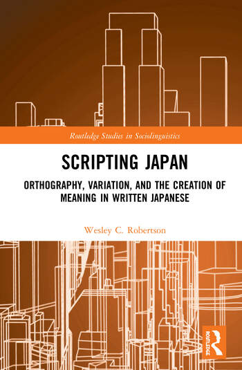 Scripting Japan Orthography, Variation, and the Creation of Meaning in Written Japanese book cover