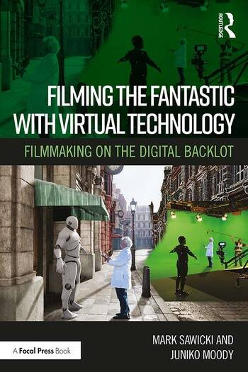 Filming the Fantastic with Virtual Technology Filmmaking on the Digital Backlot book cover