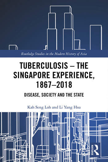 Tuberculosis – The Singapore Experience, 1867–2018 Disease, Society and the State book cover