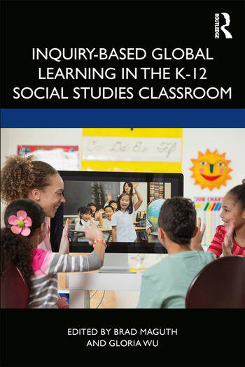Inquiry-Based Global Learning in the K-12 Social Studies Classroom book cover