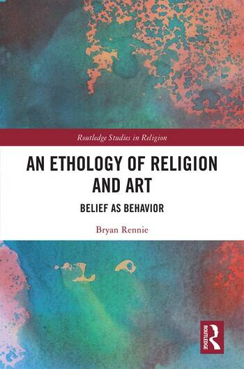 An Ethology of Religion and Art Belief as Behavior book cover