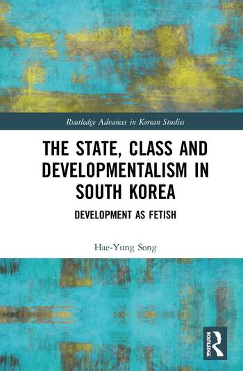 The State, Class and Developmentalism in South Korea Development as Fetish book cover