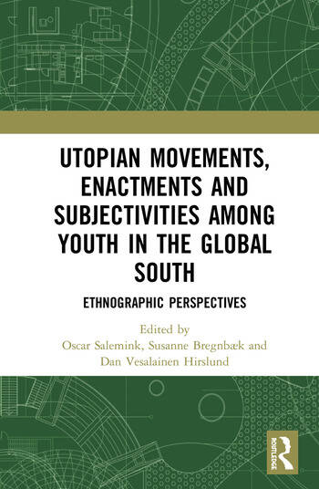 Utopian Movements, Enactments and Subjectivities among Youth in the Global South Ethnographic Perspectives book cover
