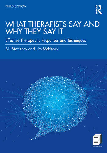 What Therapists Say and Why They Say It Effective Therapeutic Responses and Techniques book cover
