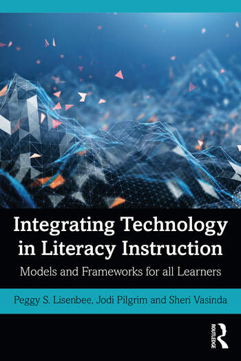 Integrating Technology in Literacy Instruction Models and Frameworks for All Learners book cover