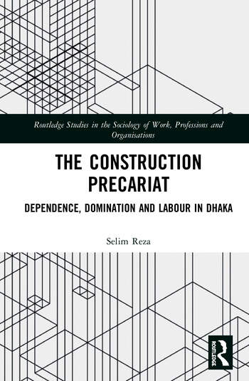 The Construction Precariat Dependence, Domination and Labour in Dhaka book cover