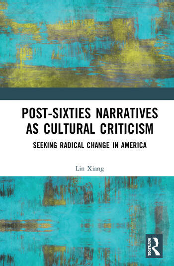 Post-Sixties Narratives as Cultural Criticism Seeking Radical Change in America book cover