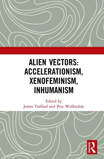 Alien Vectors: Accelerationism, Xenofeminism, Inhumanism book cover