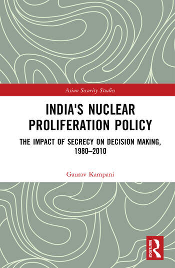 India's Nuclear Proliferation Policy The Impact of Secrecy on Decision Making, 1980–2010 book cover