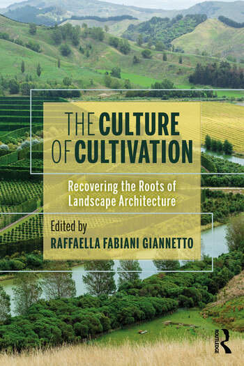 The Culture of Cultivation Recovering the Roots of Landscape Architecture book cover