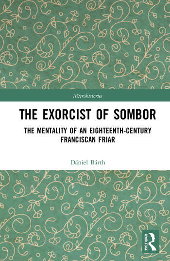 The Exorcist of Sombor The Mentality of an Eighteenth-Century Franciscan Friar book cover