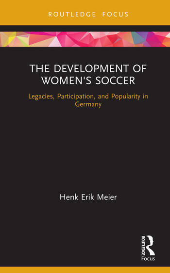 The Development of Women's Soccer Legacies, Participation, and Popularity in Germany book cover
