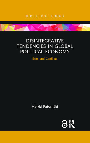 Disintegrative Tendencies in Global Political Economy Exits and Conflicts book cover