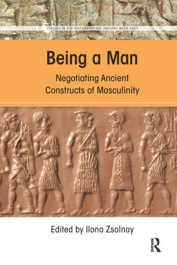 Being a Man Negotiating Ancient Constructs of Masculinity book cover