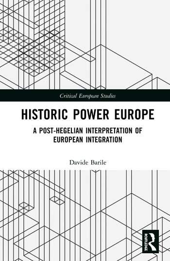 Historic Power Europe A Post-Hegelian Interpretation of European Integration book cover