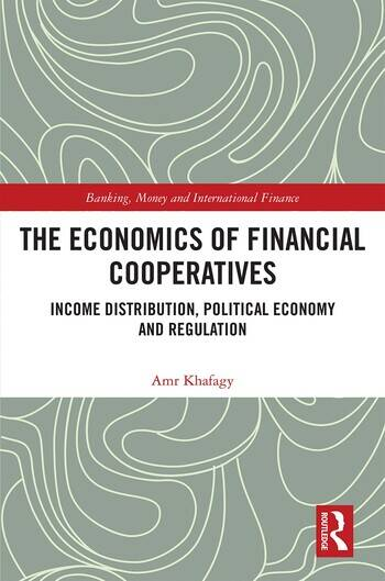 The Economics of Financial Cooperatives Income Distribution, Political Economy and Regulation book cover