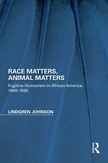 Race Matters, Animal Matters Fugitive Humanism in African America, 1840-1930 book cover