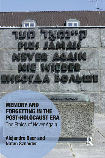 Memory and Forgetting in the Post-Holocaust Era The Ethics of Never Again book cover