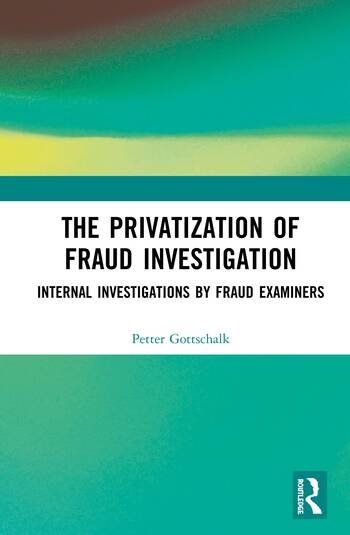 The Privatization of Fraud Investigation Internal Investigations by Fraud Examiners book cover