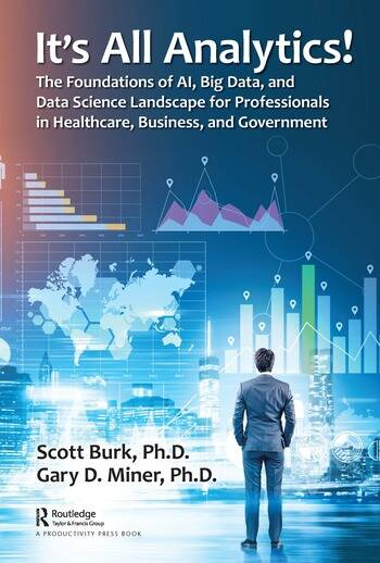 It's All Analytics! The Foundations of AI, Big Data, and Data Science Landscape for Professionals in Healthcare, Business, and Government book cover