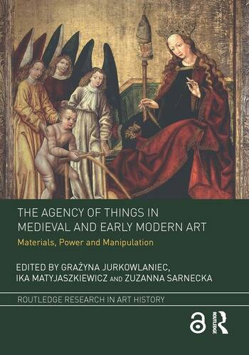 The Agency of Things in Medieval and Early Modern Art Materials, Power and Manipulation book cover